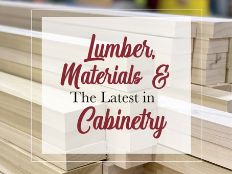 Lumber, Materials & The Latest in Cabinetry