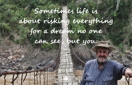 "Risk everything for a dream ""Kenneth Weaver"""
