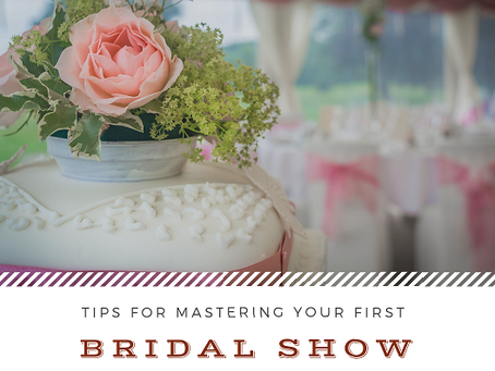 Tips for Mastering Your First Bridal Show