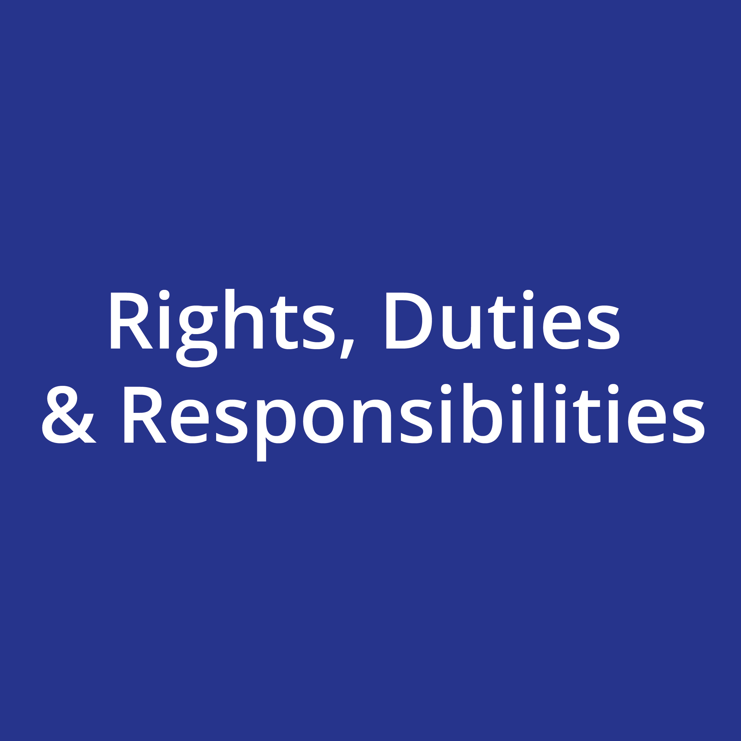 Rights, Duties & Responsibilities