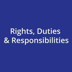 Rights, Duties & Responsibilities