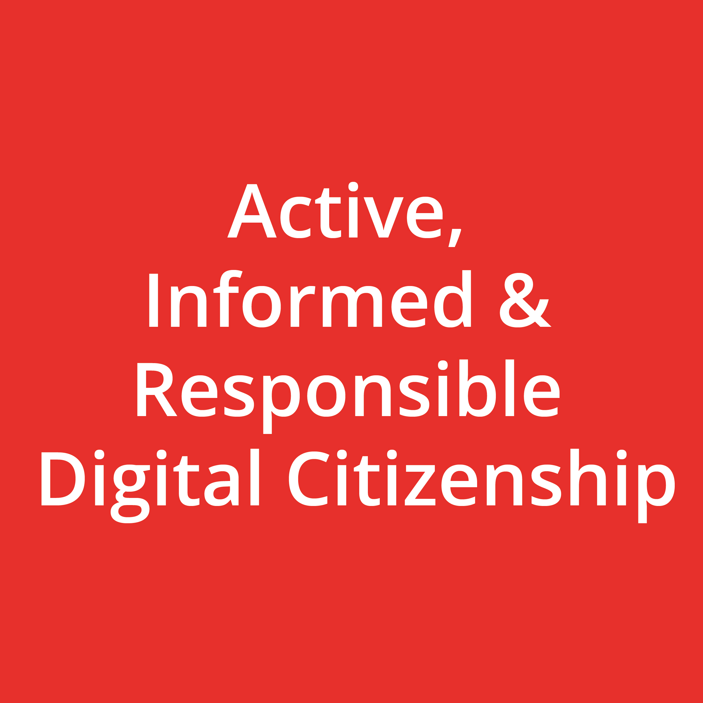 Active, Informed & Responsible Digital Citizenship