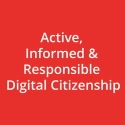 Active, Informed & Responsible Digital Citizenship