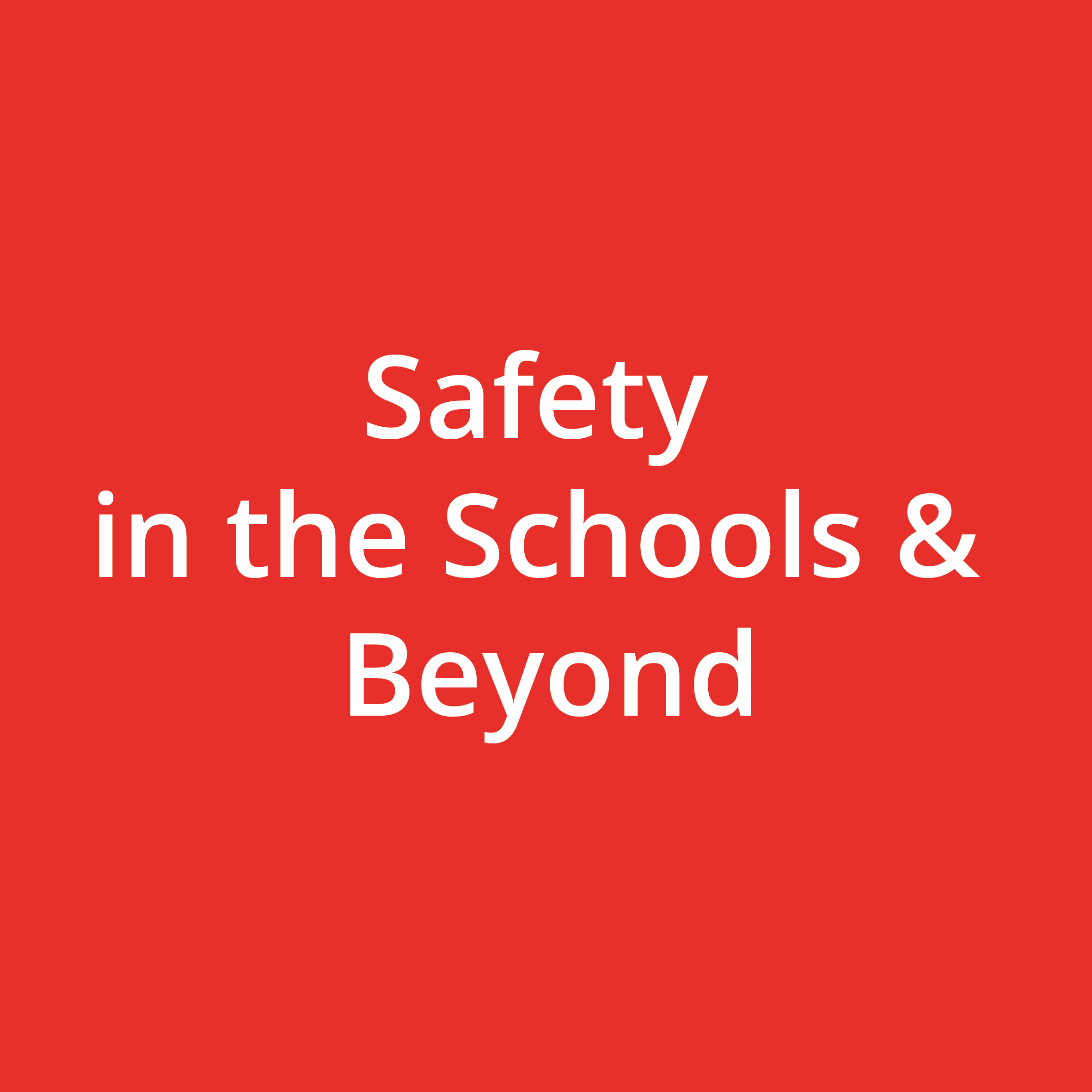 Safety in the Schools & Beyond