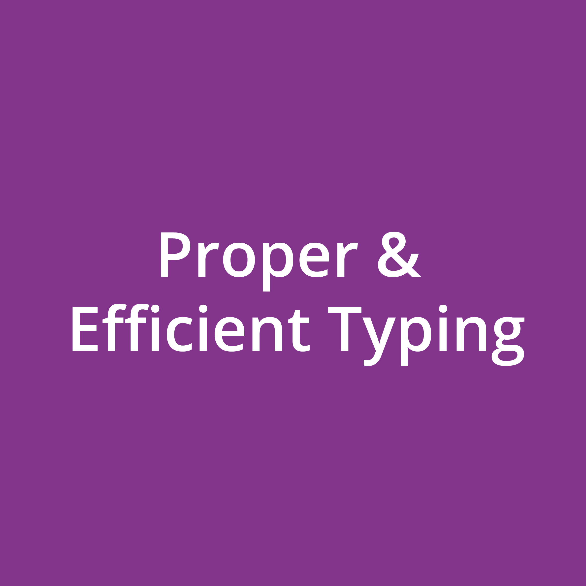 Proper & Efficient Typing