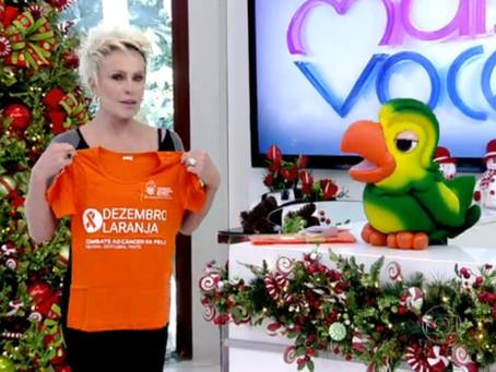 A apresentadora Ana Maria Braga apóia a campanha Dezembro Laranja