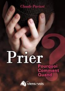 PRIER : POURQUOI, COMMENT, QUAND ?