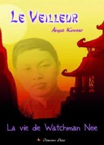 Le veilleur - La vie de Watchman Nee