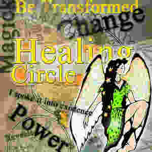 Healing, Change, Transformation, Honoring a Passing -- Join in Our Healing Circle
