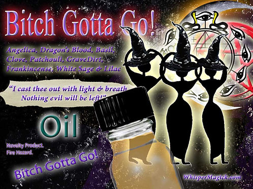 Bitch Gotta Go! Conjure Oil