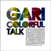COLORFUL TALK/GARI