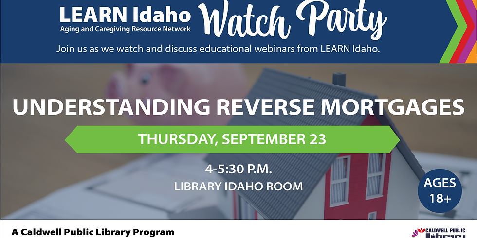 CANCELLED LEARN Idaho Viewing Party: Understanding Reverse Mortgages