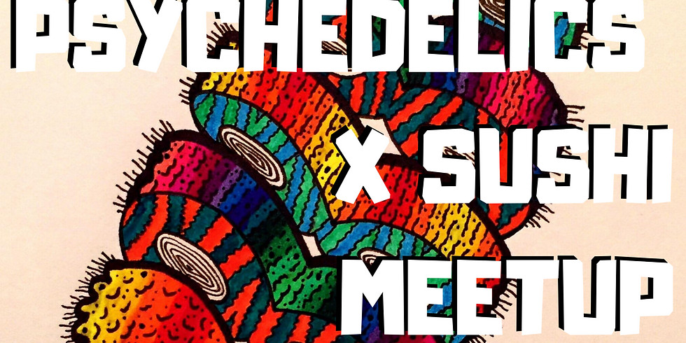 Psychedelic x Sushi Meet-up