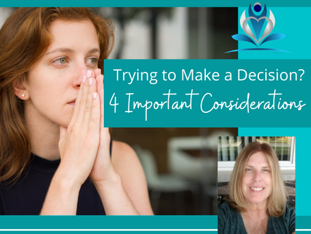 Trying to Make a Decision? 4 Important Considerations
