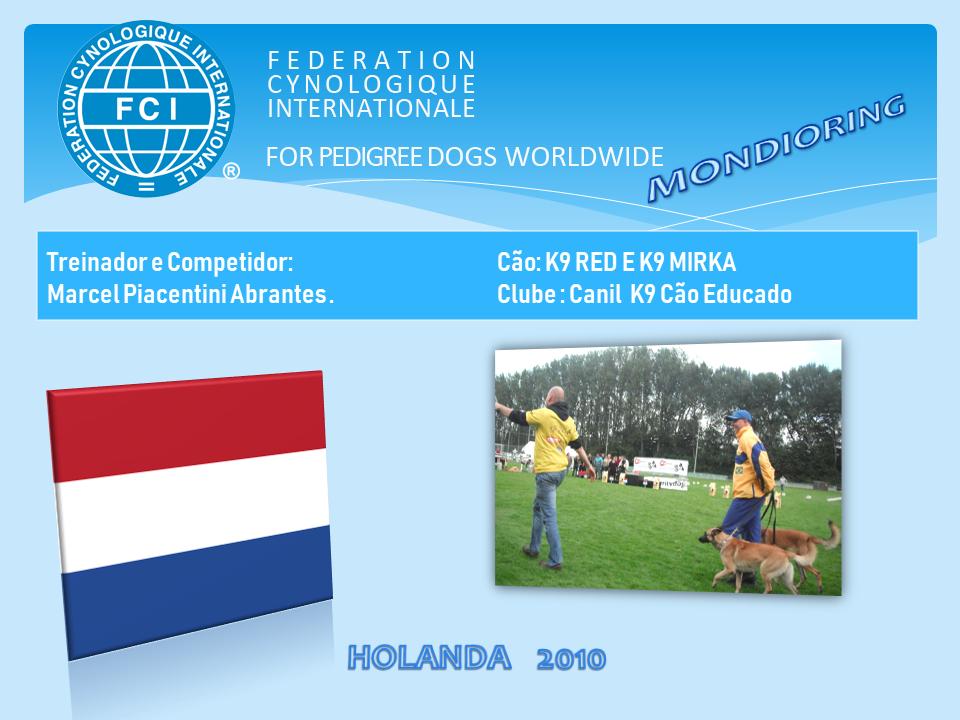 No Ano de 2010, foi inédito.      Competidor viaja para Holanda para competir com suas Duas Cachorras.   Red e Mirka.
