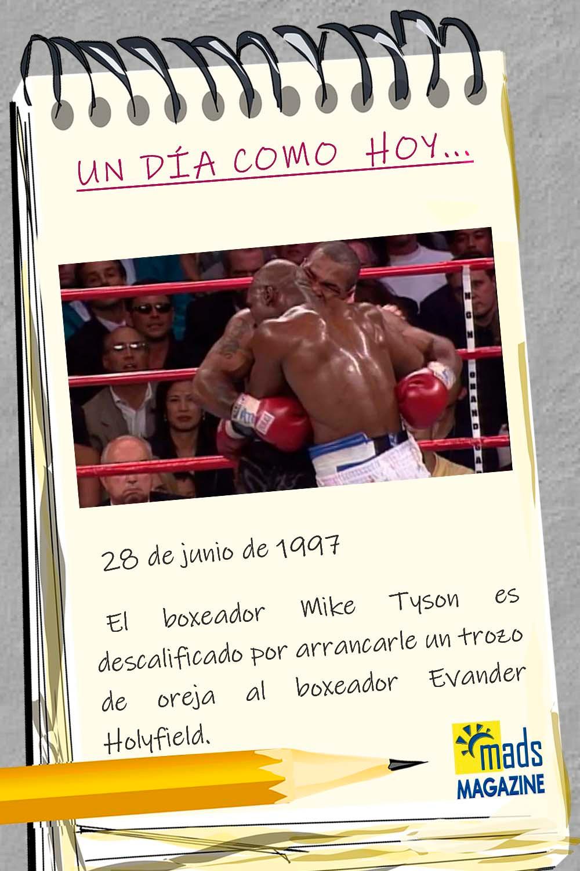 El 28 de junio de 1997 Mike Tyson fue descalificado por arrancarle un trozo de oreja a su contrincante