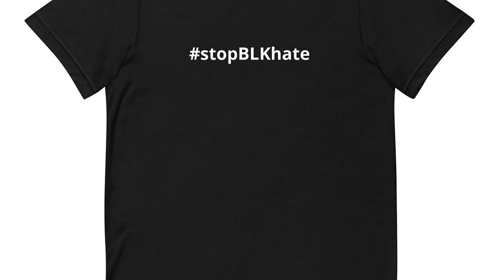 Limited Edition #stopBLKhate     Unisex T-Shirt