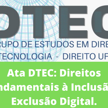 Ata DTEC: Direitos Fundamentais à Inclusão e Exclusão Digital.
