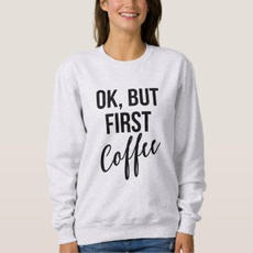 First Coffee Sweater $30.95