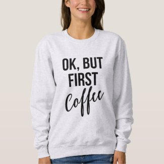 First Coffee Sweater $30.95