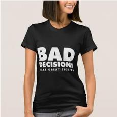 Bad Decisions T-shirt $35.60