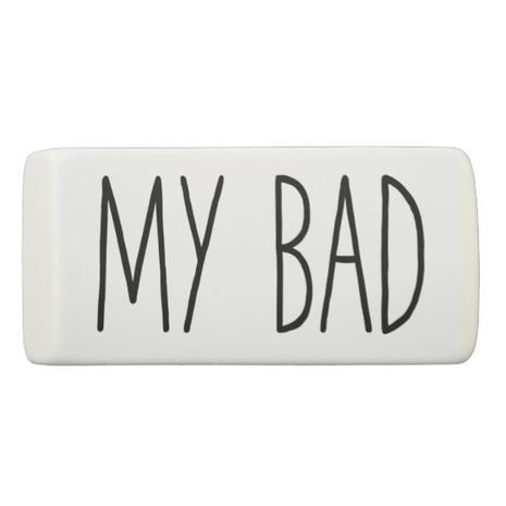 """""""MY BAD"""" Eraser $4.46"""