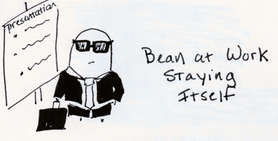 Bean at Work Staying Itself.png
