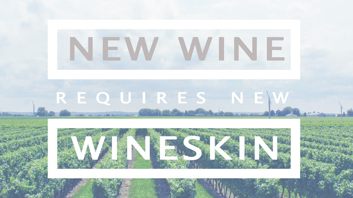 New Wine Requires New Wine Skin