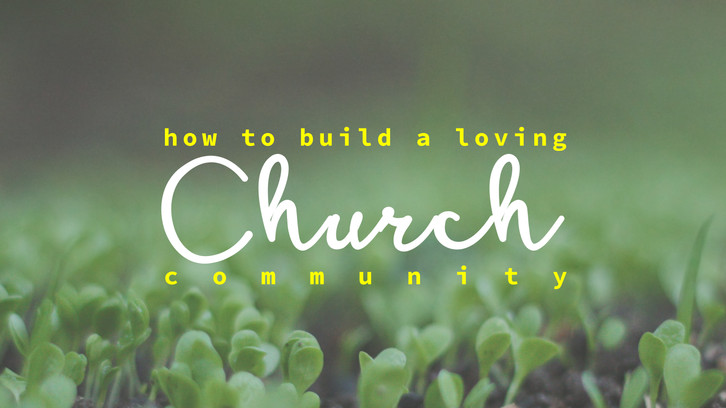 How to Build a Loving Church Community