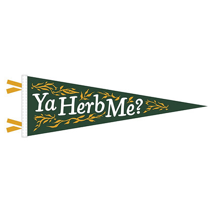 "Ya Herb Me?™ Felt Pennant, USA Made by Oxford Pennant, 9"" x 27"""