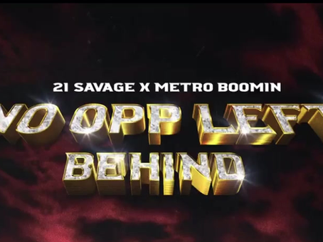 """21 SAVAGE MENTIONS GO - GO IN NEW SONG """"NO OPP LEFT BEHIND"""" W/METROBOOMIN"""