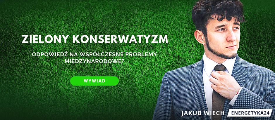 Zielony konserwatyzm - wywiad z Jakubem Wiechem z portalu Energetyka24