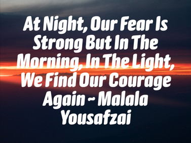 At Night, Our Fear Is Strong But In The Morning, In The Light, We Find Our Courage Again