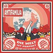 Antifamilia - Die Welt ist perfekt (Album)
