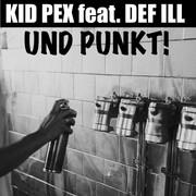 Kid Pex & Def Ill -  Und Punkt (Single)