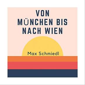 Max Schmiedl - Von München bis nach Wien