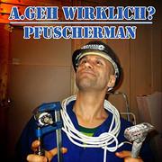 A.geh Wirklich? - Pfuscherman (Single)