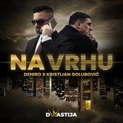 Deniro + Kristijan Golubovic - Na vrhu (Single)