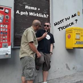 Nema – Host du an Tschik ? (feat. A.geh Wirklich?) – (Video + Single VÖ)