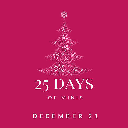 Dec 21 - 25 Days of Minis
