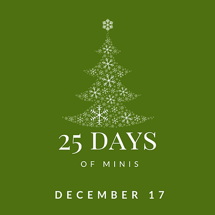 Dec 17 - 25 Days of Minis