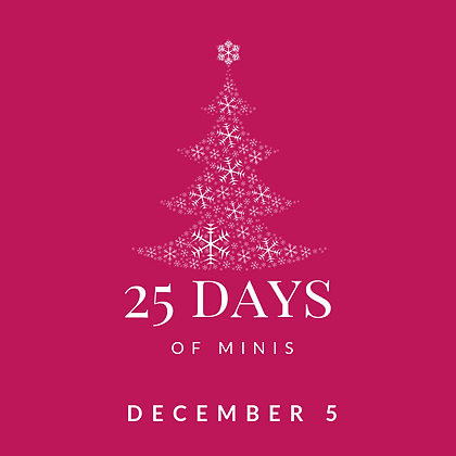Dec 5 - 25 Days of Minis