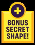 Bonus Secret Shape!