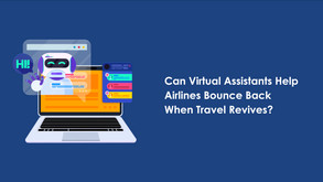 Can Chatbots/Virtual Assistants Help Airlines Bounce Back When Travel Revives?