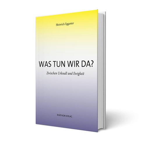 Was tun wir da? - Dr. Heinrich Eggarter