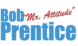"Bob ""Mr. Attitude"" Prentice | Motivational Speaker"