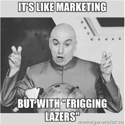"Its like marketing but with ""Frigging lazers"""