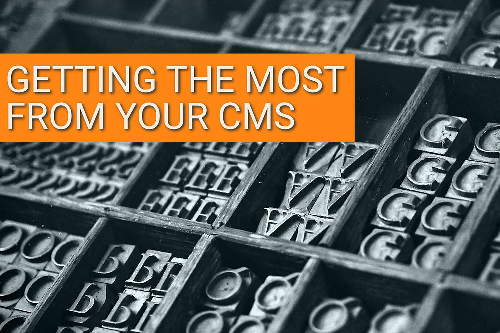Getting the most from your CMS