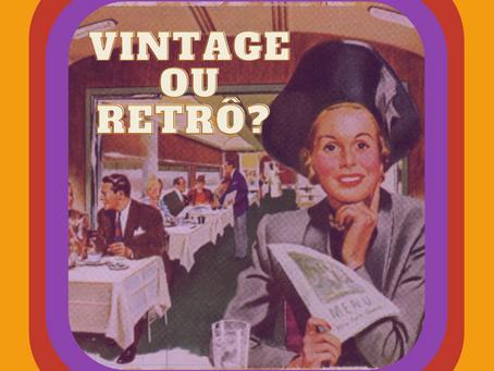 Vintage ou retrô? Você sabe a diferença?