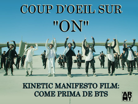 COUP D'OEIL SUR « ON » KINETIC MANIFESTO FILM : COME PRIMA DE BTS